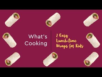 What's Cooking - 2 Easy Lunch-time Wraps for Kids